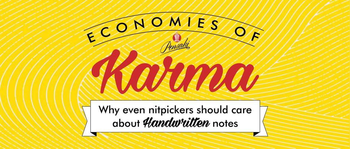 Economies of karma - why even nitpickers should consider handwritten notes